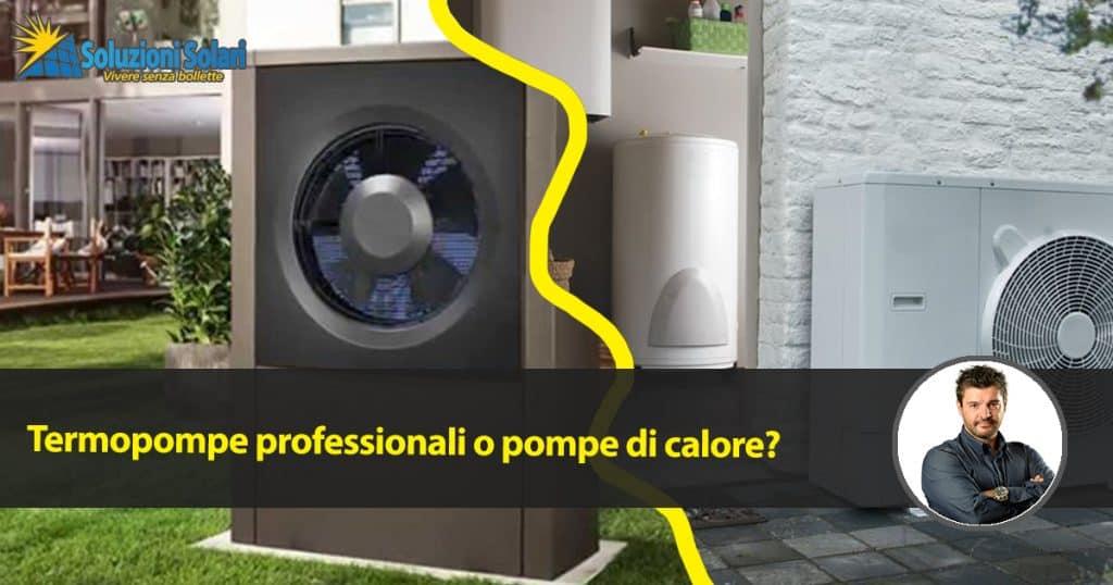 Pompe di calore o termopompe professionali cosa cambia