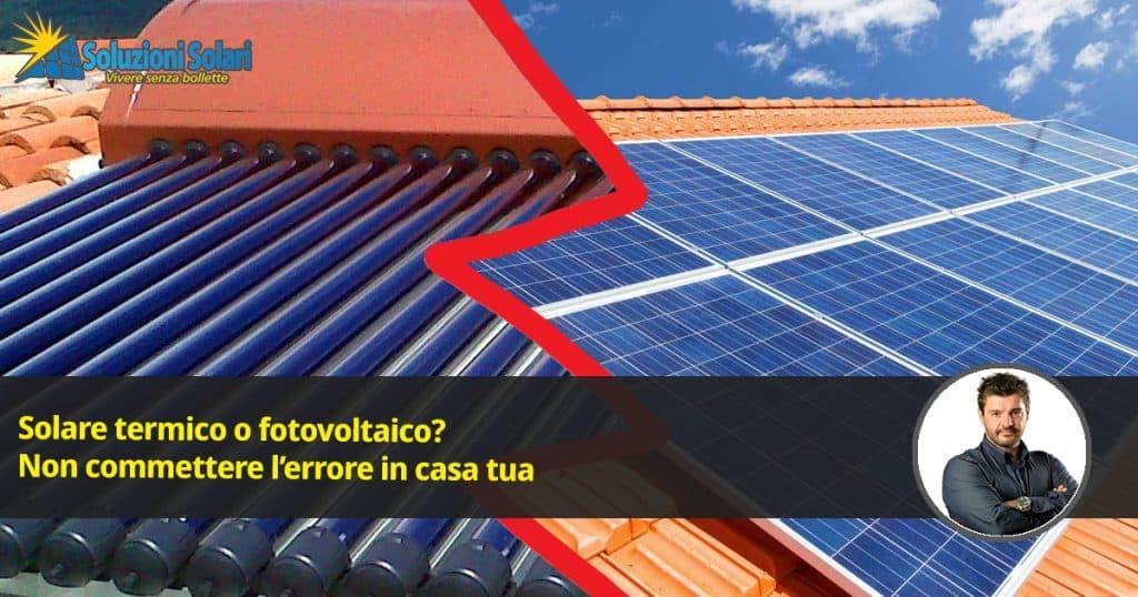 Se ti stai chiedendo meglio il solare termico o fotovoltaico, qui trovi la risposta, evita di commettere l'errore più comune