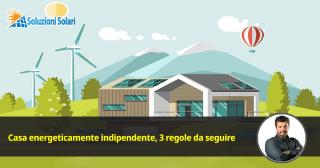 casa autonoma, la strada per vivere senza bollette in una casa energeticamente indipendente